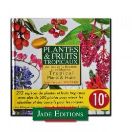 Plantes et fruits tropicaux. Ile de La réunion et Maurice. Jade Editions.