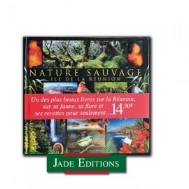 Nature sauvage. Ile de La réunion par Jade Editions.